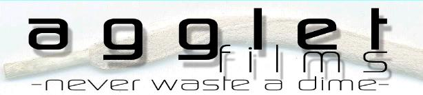 agglet films    -never waste a dime-